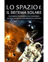 LO SPAZIO e IL SISTEMA SOLARE - Un eBook per Bambini sull'Universo, i nostri Pianeti e l'Esplorazione Spaziale (Libro per Bambini) (Italian Edition)
