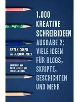 1.000 Kreative Schreibideen, Ausgabe 2: Viele Ideen für Blogs, Skripte, Geschichten und Mehr