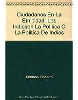 Ciudadanos En La Etnicidad: Los Indiosen La Politica O La Politica De Indios