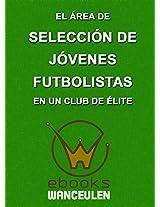 El Área de Selección de Jóvenes Futbolistas en un club de élite (Spanish Edition)