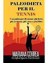 Paleodieta Per Il Tennis: Una Guida Per Diventare Piu Forte, Piu in Forma, Piu Sano E Piu Felice
