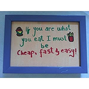 ART BEAT IF YOU ARE WHAT YOU EAT I MUST BE CHEAP FAST AND EASY