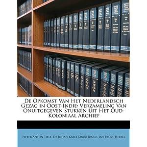 de Opkomst Van Het Nederlandsch Gezag in Oost-Indie: Verzameling Van Onuitgegeven Stukken Uit Het Oud-Koloniaal Archief