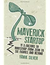Maverick Startup: 11 X-Factors to Bootstrap From Zero to Six Figures and Beyond