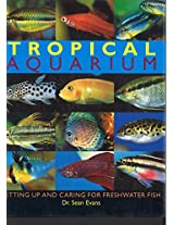 Tropical Aquarium : Setting up and Caring for Freshwater Fish