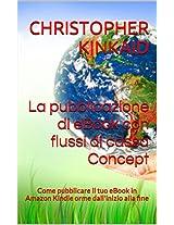La Pubblicazione di eBook con Flussi di Cassa Concept: Come Pubblicare il tuo eBook in Amazon Kindle Orme dall'inizio alla Fine