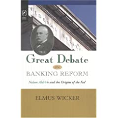 The Great Debate on Banking Reform: Nelson Aldrich And Origins of the Fed