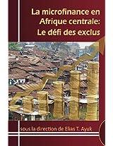 La Microfinance En Afrique Centrale: Le Defi Des Exclus