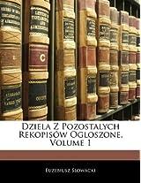Dziela Z Pozostalych Rekopis W Ogloszone, Volume 1