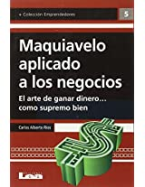 Maquiavelo Aplicado a Los Negocios: El Arte de Ganar Dinero... Como Supremo Bien (Emprendedores)
