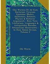 Olai Wormii Et Ad Eum Doctorum Virorum Epistolae: Medici, Anatomici, Botanici, Physici & Historici Argumenti : Rem Vero Literariam, Linguasqve & ... : In Duos Tomos Divisae, Volume 2