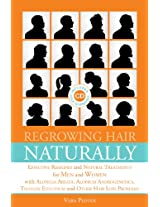 Regrowing Hair Naturally: Effective Remedies and Natural Treatments for Men and Women with Alopecia Areata, Alopecia Androgenetica, Telogen Effluvium and Other Hair Loss Problems