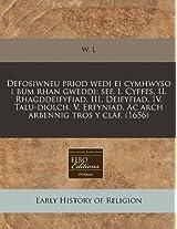 Defosiwneu Priod Wedi Ei Cymhwyso I Bum Rhan Gweddi: Sef, I. Cyffes. II. Rhagddeifyfiad. III. Deifyfiad. IV. Talu-Diolch. V. Erfyniad. AC Arch Arbennig Tros y Claf. (1656)