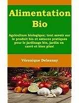 Alimentation Bio - Agriculture biologique ; tout savoir sur le produit bio et astuces pratiques pour le jardinage bio , jardin en carré et bien plus!