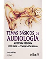 Temas Basicos De Audiologia / Basic Audiology Subjects: Aspectos Medicos Instituto de la Comunicacion Humana / Medical Aspects Human Communication Institute