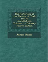 The Historians of the Church of York and Its Archbishops, Volume 1 - Primary Source Edition