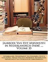 Jaarboek Van Het Mijnwezen in Nederlandsch-Indie ..., Volume 35