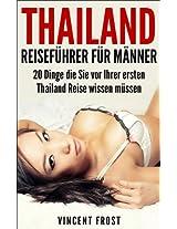 Thailand Reiseführer für Männer: 20 Dinge die Sie vor Ihrer ersten Thailand Reise wissen müssen (German Edition)