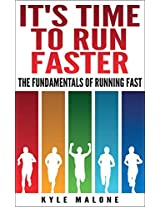 It's Time To Run Faster: The Fundamentals Of Running Fast (The Runners Guide Book 2)