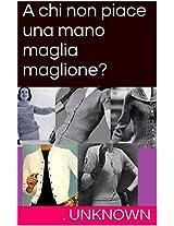 A chi non piace una mano maglia maglione? (Italian Edition)
