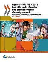 Pisa Resultats Du Pisa 2012: Les Cles de La Reussite Des Etablissements D'Enseignement (Volume IV): Ressources, Politiques Et Pratiques