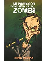 Mi Profesor de Música es un Zombi (Las aventuras de Desmon Teibol nº 1) (Spanish Edition)