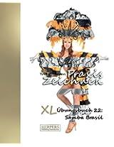 Praxis Zeichnen - XL Übungsbuch 22: Samba Brasil: Volume 22
