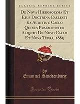de Nova Hierosolyma Et Ejus Doctrina Caelesti Ex Auditis E Caelo Quibus Praemittitur Aliquid de Novo Caelo Et Nova Terra, 1885 (Classic Reprint)