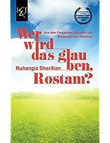 Wer Wird Das Glauben, Rostam? (German Edition)