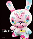 I Am Plastic, Too: The Next Generation of Designer Toys [ハードカバー]