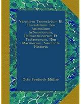 Vermivm Terrestrium Et Fluviatilium: Seu Animalium Infusoriorum, Helminthicorum Et Testaceorum, Non Marinorum, Succincta Historia