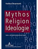 Mythos, Religion, Ideologie: Kultur- Und Gesellschaftskritische Essays