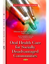Oral Health Care for Socially Disadvantaged Communities (Dental Science, Materials and Technology)