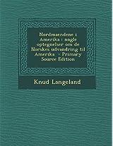 Nordmaendene I Amerika: Nogle Optegnelser Om de Norskes Udvandring Til Amerika