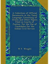 A Collection of Official Documents in the Tamil Language: Consisting of Urzees and Other Papers Filed in Courts of Justice, for the Use of Candidates for the Indian Civil Service