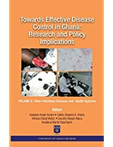 Towards Effective Disease Control in Ghana: Research and Policy Implications. Volume 2 Other Infectious Diseases and Health Systems