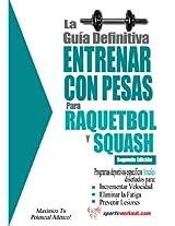 La guía definitiva - Entrenar con pesas para raquetbol y squash (Spanish Edition)