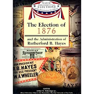 【クリックで詳細表示】The Election of 1876: And the Administration of Rutherford B. Hayes (Major Presidential Elections and the Administrations That Followed) [図書館]