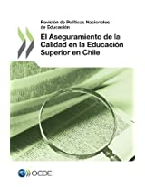 Revision de Politicas Nacionales de Educacion Revision de Politicas Nacionales de Educacion: El Aseguramiento de La Calidad En La Educacion Superior En Chile 2013