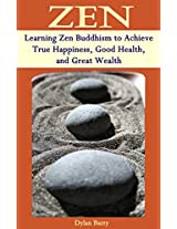 ZEN: Learning Zen Buddhism to Achieve True Happiness, Good Health, and Great Wealth