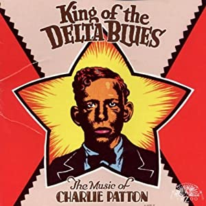 King Of The Delta Blues: The Music Of Charley Patton