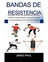 Bandas de resistencia de seis Pack Abs: Descubra la sencillez Bandas de ejercicios puede transformar cualquier High Intensity Training Session (Spanish Edition)