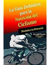 La Guia Definitiva para la Nutricion del Ciclismo: Maximiza tu Potencial (Spanish Edition)