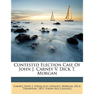 Contested Election Case of John J. Carney V. Dick T. Morgan