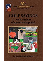 Golf Sayings Wit & Wisdom of a Good Walk Spoiled (Wit & Wisdom Series Book 5)