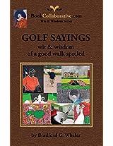 Golf Sayings Wit & Wisdom of a Good Walk Spoiled (Wit & Wisdom Series Book 5)