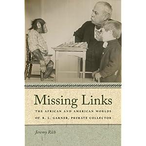 【クリックで詳細表示】Missing Links: The African and American Worlds of R. L. Garner, Primate Collector (Race in the Atlantic World, 1700-1900) [ハードカバー]