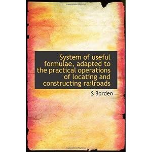 【クリックでお店のこの商品のページへ】System of useful formulae, adapted to the practical operations of locating and constructing railroad [ペーパーバック]