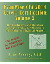 2014 Cfa Level I Certification Examwise Volume 2 the Candidates Question & Answer Workbook for Chartered Financial Analyst Exam with Download Software
