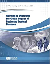 Working to Overcome the Global Impact of Neglected Tropical Diseases 2010: First WHO Report on Neglected Tropical Diseases